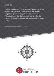 Lettres patentes... concernant l'emprunt d'un million de livres à constitution de rentes viagères, pour le payement de partie de l'abonnement du don gratuit de la ville de Lyon... [Enregistrées au Parlement le 28 mars 1760.] [Edition de 1760] - Couverture - Format classique