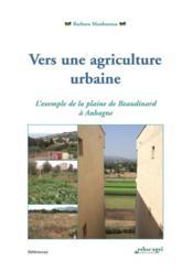 Vers une agriculture urbaine ; l'exemple de la plaine de Beaudinard à Aubagne - Couverture - Format classique
