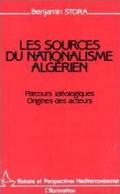 Les sources du nationalisme algérien : parcours idéologiques, origines des acteurs - Couverture - Format classique