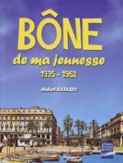Bône de ma jeunesse ; 1935-1962 - Couverture - Format classique