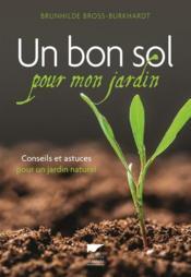 Un bon sol pour mon jardin ; conseils et astuces pour un jardin naturel - Couverture - Format classique