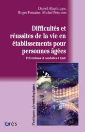 Difficultés et réussites de la vie en établissement pour personnes âgées ; préventions et conduites à tenir - Couverture - Format classique