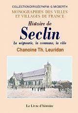 Histoire de Seclin ; la seigneurie, la communes, la ville, annales - Couverture - Format classique