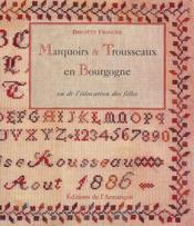 Marquoirs et trousseaux en Bourgogne ; ou de l'éducation des filles - Couverture - Format classique