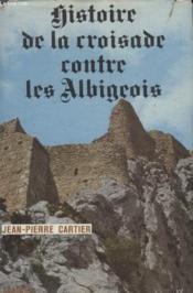 Histoire De La Croisade Contre Les Albigeois. - Couverture - Format classique