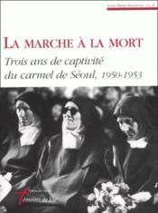 La marche à la mort ; trois ans de captivité du carmel de Séoul ; 1950-1953 - Couverture - Format classique
