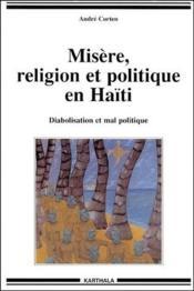 Misère, religion et politique en Haïti ; diabolisation et mal politique - Couverture - Format classique