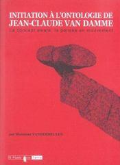 Initiation à l'ontologie de Jean-Claude Van Damme ; le concept aware, la pensée en mouvement - Intérieur - Format classique