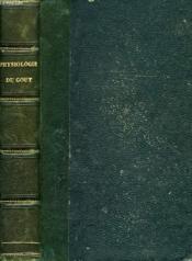 Physiologie Du Gout, Ou Meditations De Gastronomie Transcendante, Suivie De La Gastronomie (Poeme En 4 Chants) - Couverture - Format classique