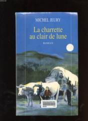 La Charrette Au Clair De Lune. Roman - Couverture - Format classique