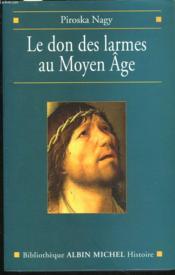 Le don des larmes au moyen age - un instrument spirituel en quete d'institution (ve-xiiie siecle) - Couverture - Format classique