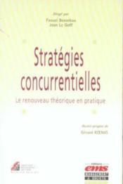 Les strategies concurrentielles.le renouveau theorique en pratique - Couverture - Format classique