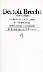 Théâtre complet t.4 ; les fusils de la mère Carrar, la vie de Galilée, mère courage et ses enfants, la bonne âme du Se-Tchouan - Couverture - Format classique