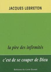 La pire des infirmites c'est de se couper de dieu. 2e edition - Couverture - Format classique