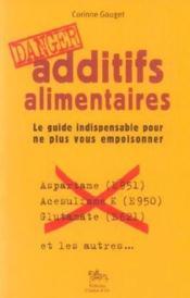 Additifs alimentaires ; le guide indispensable pour ne plus vous empoisonner (édition 2010) - Couverture - Format classique