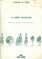 LA FORET FRANCAISE origines histoire situation actuelle - Couverture - Format classique