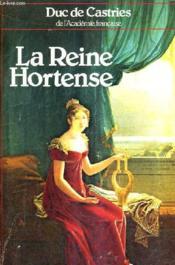 La Reine Hortense Fille D'Imperatrice Et Mere D'Empereur. - Couverture - Format classique