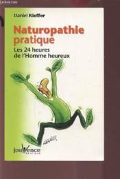 Naturopathie pratique ; les 24 heures de l'homme heureux - Couverture - Format classique