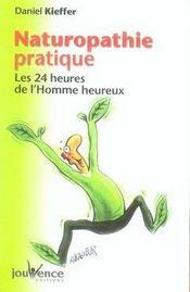 Naturopathie pratique ; les 24 heures de l'homme heureux - Intérieur - Format classique