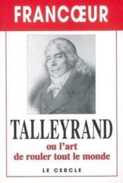 Talleyrand ou l'art de rouler tout le monde - Couverture - Format classique