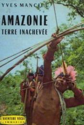 Amazonie terre inachevée - Couverture - Format classique