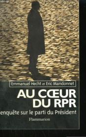 Au Coeur Du Rpr. Enquete Sur Le Parti Du President. - Couverture - Format classique
