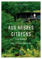 Aux arbres citoyens ; pour renouer avec l'écosystème terre - Couverture - Format classique