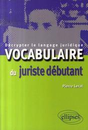 Vocabulaire du juriste débutant ; décrypter le langage juridique - Intérieur - Format classique