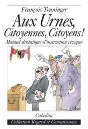 Aux Urnes, Citoyennes, Citoyens! - Couverture - Format classique