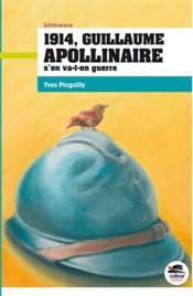 1914, Guillaume Apollinaire s'en va-t-en guerre - Couverture - Format classique