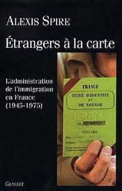 Étrangers à la carte ; l'administration de l'immigration en France, 1945-1975 - Intérieur - Format classique