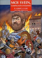 Moi Svein, compagnon d'Hasting t.4 ; Robert le fort, comte d'Anjou, seigneur de Loire - Couverture - Format classique
