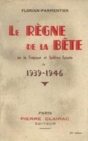 Le règne de la bête ou la tragique et sublime épopée de 1939 -1946 - Couverture - Format classique
