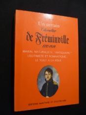 Un certain chevalier de Fréminville 1787-1848 : marin, naturaliste, 'antiquaire' légitimiste et romantique... le tout à la folie - Couverture - Format classique