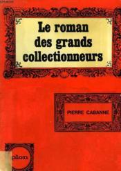 Le Roman Des Grands Collectionneurs - Couverture - Format classique