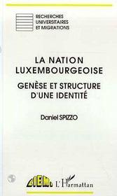 La Nation Luxembourgeoise ; Genese Et Structure D'Une Identite - Intérieur - Format classique