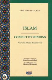 Islam, Conflit D'Opinions-Pour Une Ethique Du Desaccord - Couverture - Format classique
