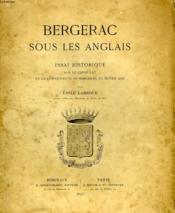 Bergerac Sous Les Anglais, Essai Historique Sur Le Consulat Et La Communaute De Bergerac Au Moyen Age - Couverture - Format classique