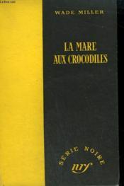 La Mare Aux Crocodiles. ( Calamity Fair). Collection : Serie Noire Sans Jaquette N° 141 - Couverture - Format classique