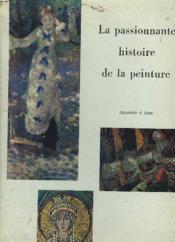 La Passionnante Histoire De La Peinture Racontee A Tous - Couverture - Format classique