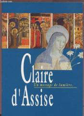 Claire D'Assise. Un Message De Lumière - Couverture - Format classique