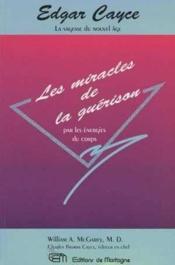 Edgar Cayce : Miracles De La Guerison Par Les Energies Du Corps - Couverture - Format classique