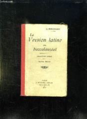 LA VERSION LATINE AU BACCALAUREAT. TEXTES DONNES DANS LES FACULTES DE FRANCE 1909 - 1912. 2em SERIE. 6em EDITION. - Couverture - Format classique