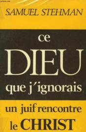 Ce Dieu Que J'Ignorais. Un Juif Rencontre Le Christ. - Couverture - Format classique