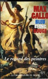 Bleu Blanc Rouge - Le Regard Des Peintres - Couverture - Format classique
