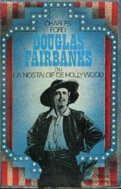 Douglas Fairbanks Ou La Nostalgie De Hollywood. - Couverture - Format classique