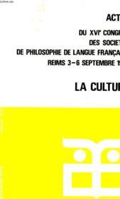 ACTES DU XVIe CONGRES DES SOCIETES DE PHILOSOPHIE DE LANGUE FRANCAISE, REIMS, 3-6 SEPT. 1974, LA CULTURE - Couverture - Format classique