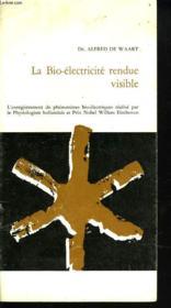 La Bio-Electricite Rendue Visible. L'Enregistrement Des Phenomeenes Bio-Electriques Realise Par Le Physiologiste Hollndais Et Prix Nobel Willem Einthoven. - Couverture - Format classique