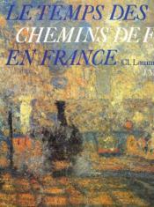 Le Temps Des Chemins De Fer En France - Couverture - Format classique