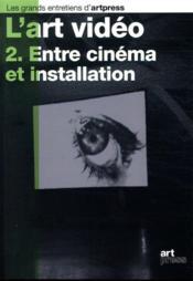 L'art vidéo t.2 ; entre cinéma et installation - Couverture - Format classique
